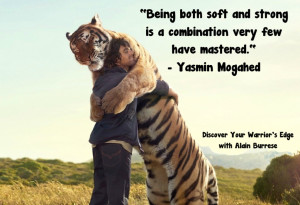 Tiger Hug Being Both Soft And Strong quote with Alain Burrese